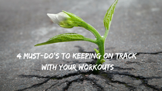 4 Must Do's to Staying on Track with Your Workout Schedule