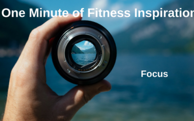 One Minute of Fitness Inspiration – Focus