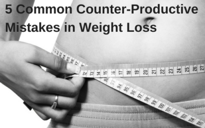 5 Common Counter-Productive Mistakes in Weight Loss