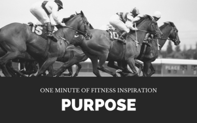 One Minute of Fitness Inspiration – Purpose