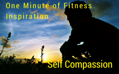 One Minute of Fitness Inspiration – Self Compassion