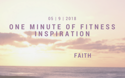 One Minute of Fitness Inspiration – Faith